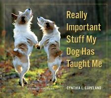 Really Important Stuff My Dog Has Taught Me Copeland, Cynthia L. Paperback