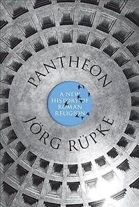 Pantheon-A-New-History-of-Roman-Religion-Hardcover-by-Rupke-Jorg-Richard
