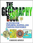 The Geography Book: Activities for Exploring, Mapping and Enjoying Your World by Caroline Arnold (Paperback, 2001)