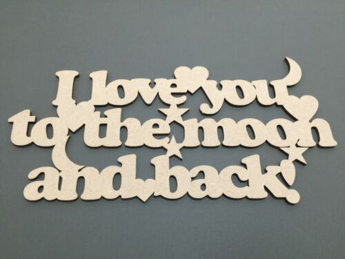 S17 I LOVE YOU TO THE MOON AND BACK MDF Wall Sign Quote Laser Cut Wooden Craft