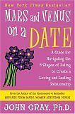 Mars and Venus on a Date : A Guide for Navigating the 5 Stages of Dating to Create a Loving and Lasting Relationship by John Gray (2005, Paperback)