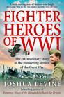 Fighter Heroes of WWI: The untold story of the brave and daring pioneer airmen of the Great War by Joshua Levine (Paperback, 2009)