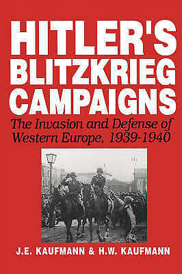 Hitler's Blitzkrieg Campaigns: The Invasion And Defense Of Western Europe, 1939-
