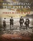 Remembering the Fallen of the First World War by Sarah Ridley (Hardback, 2015)