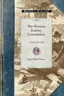 Western Sanitary Commission: A Sketch of Its Origin, History, Labors for the Sick and Wounded of the Western Armies, and Aid Given to Freedmen and Union Refugees, with Incidents of Hospital Life by Jacob Forman (Paperback / softback, 2009)