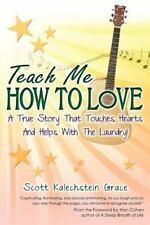 Teach Me How to Love : A True Story That Touches Hearts and Helps with the...