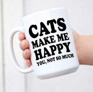 Cats Make Me Happy You Not so Much Ceramic Coffee Mug - Perfect Gift for New Cat
