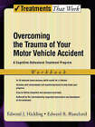 Overcoming the Trauma of Your Motor Vehicle Accident: Workbook: A Cognitive Behavioral Treatment Program by Edward B. Blanchard, Edward J. Hickling (Paperback, 2006)