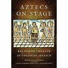 Aztecs on Stage: Religious Theater in Colonial Mexico by University of Oklahoma Press (Paperback / softback, 2011)