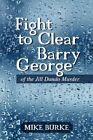 Fight to Clear Barry George of The Jill Dando Murder by Mike Burke 9781468585865