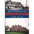 Walks Through History: Birmingham by John Wilks (Paperback, 2013)
