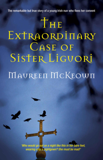 NEW The Extraordinary Case Of Sister Liguori By Maureen McKeown