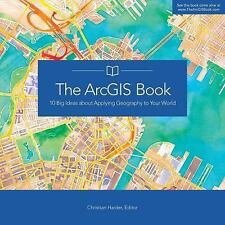 The ArcGIS Book : 10 Big Ideas about Applying Geography to Your World (2015,...