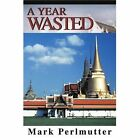 a Year Wasted 9780595318490 by Mark Perlmutter Book