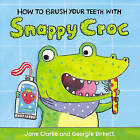 How to Brush Your Teeth with Snappy Croc by Jane Clarke (Board book, 2015)
