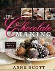 The Art of Chocolate Making by Scott Ian, Anne Scott (Hardback, 2013)