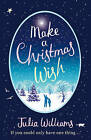Make A Christmas Wish: A Heartwarming, Witty and Magical Festive Treat! by Julia Williams (Paperback, 2015)