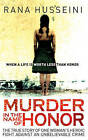 Murder in the Name of Honor: The True Story of One Woman's Heroic Fight Against an Unbelievable Crime by Rana Husseini (Hardback, 2008)