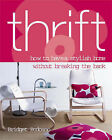 Thrift: How to Have a Stylish Home without Breaking the Bank by Bridget Bodoano (Paperback, 2005)