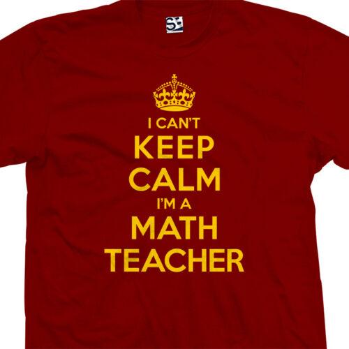 I Can/'t Keep Calm I/'m a Gift Present All Sizes /& Colors Math Teacher T-Shirt