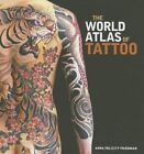The World Atlas of Tattoo by Anna Felicity Friedman (Hardback, 2015)