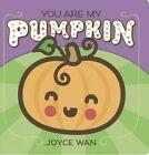 You are My Pumpkin by Joyce Wan (Board book, 2016)