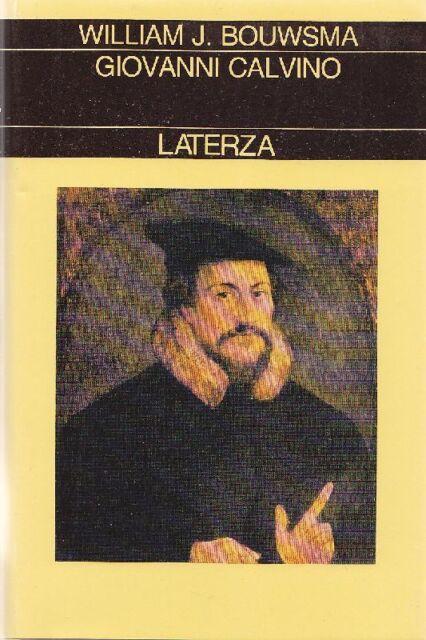 BOUWSMA William. Giovanni Calvino. Laterza, Collezione Storica, 1992