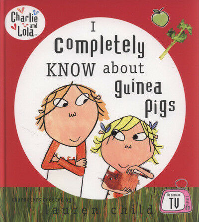 Charlie and Lola: I completely know about guinea pigs by Lauren Child (Hardback)