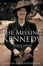 The Missing Kennedy Rosemary Kennedy and the Secret Bonds of Four Women