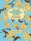 Good Morning, Lord: I Don't Know Where You're Going Today But I'm Going with You by Sheila Walsh (Hardback, 2010)