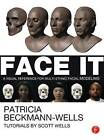 Face It: A Visual Reference for Multi-Ethnic Facial Modeling by Patricia Beckmann Wells (Paperback, 2013)