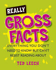Really Gross Facts: Everything You Don't Need to Know But Can't Resist Reading About by Ted Leech (Paperback, 2005)