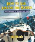 How to Sail Around the World: Advice and Ideas for Voyaging Under Sail by Hal Roth (Hardback, 2003)