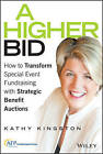 Higher Bid: How to Transform Special Event Fundraising with Strategic Auctions by Kathy Kingston (Hardback, 2015)