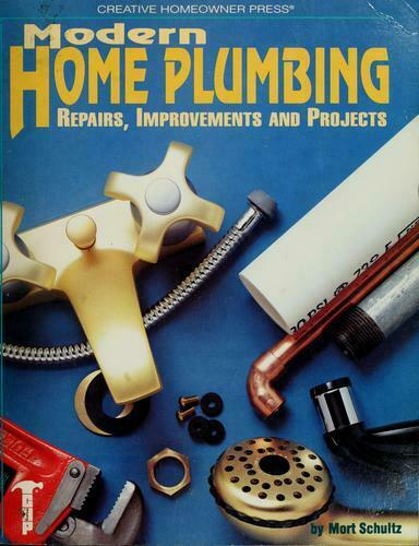 Modern Home Plumbing : Repairs, Improvements, and Projects by Schultz, Morton J
