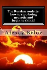 The Russian Roulette: How to Stop Being Neurotic and Begin to Think? by...