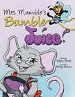 Mrs. Mumble's Bumble Juice by Wynn Ferrell (Paperback / softback, 2015)