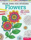 Color Your Own Stickers Flowers: Just Color, Peel & Stick: Book 8 by Peg Couch, Jess Volinski (Paperback, 2015)