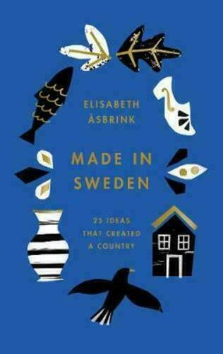 Made In Sweden 25 Ideas That Created A Country By Elisabeth Asbrink For Sale Online Ebay