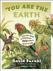 You are the Earth: Know Your World So You Can Help Make it Better by David T. Suzuki, Kathy Vanderlinden (Paperback, 2010)