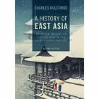 A History of East Asia: From the Origins of Civilization to the Twenty-First Century by Charles Holcombe (Paperback, 2017)