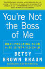 You're Not the Boss of Me: Brat-Proofing Your Four- to Twelve-Year-Old Child by Betsy Brown Braun (Paperback, 2010)