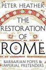 The Restoration of Rome: Barbarian Popes & Imperial Pretenders by Peter Heather (Paperback, 2014)