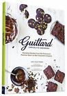 Guittard Chocolate Cookbook : Irresistible Family Recipes and Stories from San Francisco's Bean-To-Bar Chocolate Company by Amy Guittard (2015, Paperback)