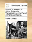 Dorval; Or, the Test of Virtue. a Comedy. Translated from the French of Monsieur Diderot. by Denis Diderot (Paperback / softback, 2010)