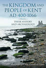 The Kingdom and People of Kent: Their History and Archaeology by Stuart Brookes, Sue Harrington (Paperback, 2010)