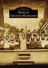 Swiss in Greater Milwaukee by Maralyn A Wellauer-Lenius (Paperback / softback, 2010)