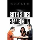 Both Sides of the Same Coin by Damian C Dike (Paperback / softback, 2014)
