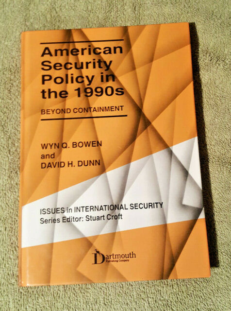 American Security Policy in the 1990s: Beyond Containment Bowen, Wyn Q./ Dunn, D