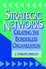Strategic Networks: Creating the Borderless Organization by J.Carlos Jarillo (Paperback, 1995)